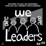 We were called; we answered. Now we call; where's your answer? We are leaders.