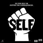 Do for self or suffer the consequences. Self.